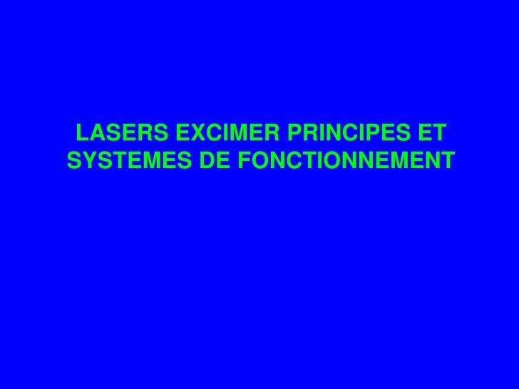 LASERS EXCIMER PRINCIPES ET SYSTEMES DE FONCTIONNEMENT<br />