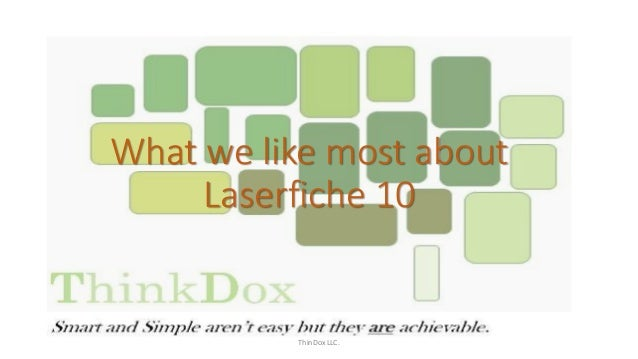 What we like most about Laserfiche 10 ThinDox LLC.