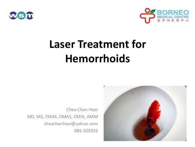 Laser Treatment for Hemorrhoids Chea Chan Hooi MD, MS, FMAS, DMAS, CMIA, AMM cheachanhooi@yahoo.com 085-329333