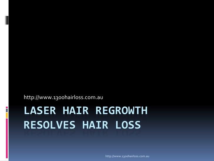 http://www.1300hairloss.com.auLASER HAIR REGROWTHRESOLVES HAIR LOSS                                 http://www.1300hairlos...