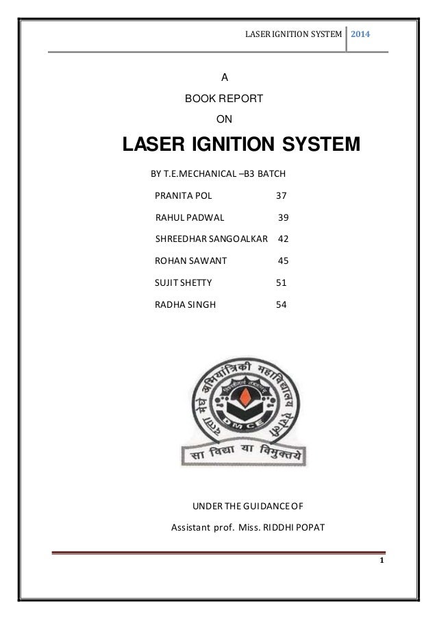 LASER IGNITION SYSTEM 2014 1 A BOOK REPORT ON LASER IGNITION SYSTEM BY T.E.MECHANICAL –B3 BATCH PRANITA POL 37 RAHUL PADWA...