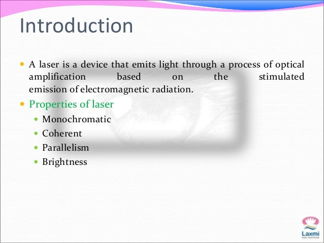 Introduction   A laser is a device that emits light through a process of optical  amplification based on the stimulated  ...