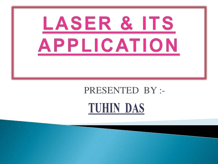 LASER & ITS APPLICATION<br />PRESENTED  BY :-<br />TUHIN  DAS<br />