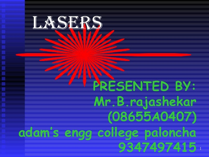 PRESENTED BY: Mr.B.rajashekar (08655A0407) adam's engg college paloncha 9347497415 LASERS