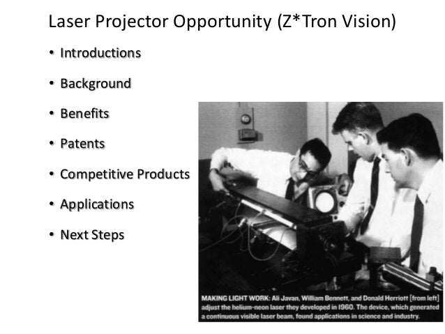 • Introductions • Background • Benefits • Patents • Competitive Products • Applications • Next Steps Laser Projector Oppor...