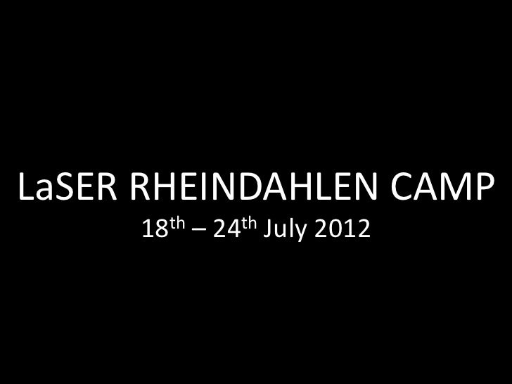 LaSER RHEINDAHLEN CAMP     18th – 24th July 2012
