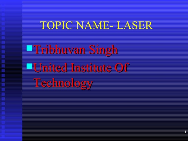 TOPIC NAME- LASERTribhuvan SinghUnited Institute Of Technology                       1