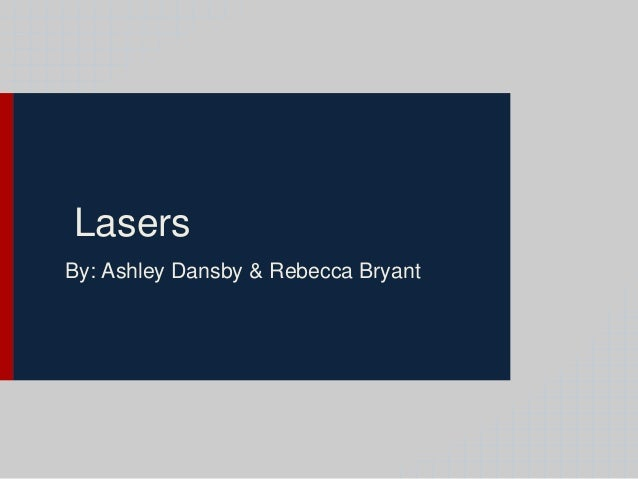Lasers By: Ashley Dansby & Rebecca Bryant