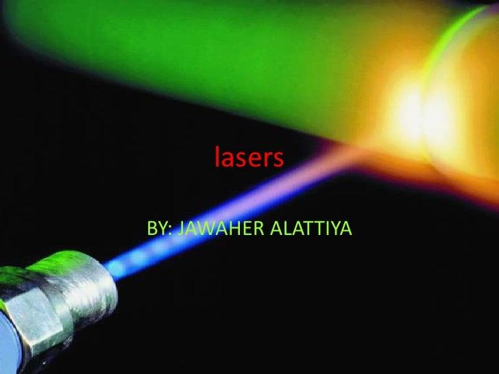 lasers<br />BY: JAWAHER ALATTIYA<br />