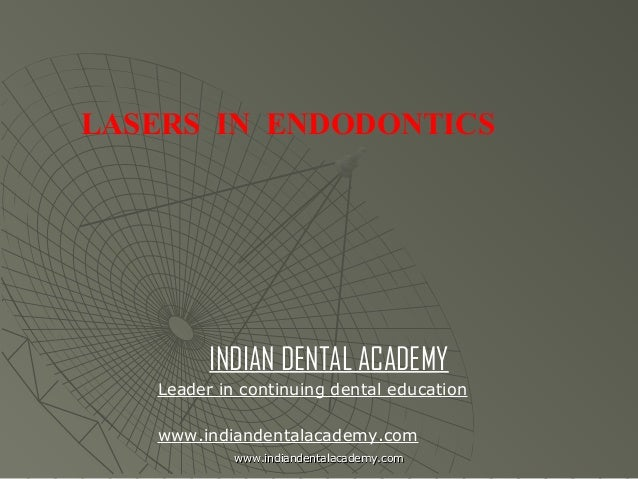 LASERS IN ENDODONTICS  INDIAN DENTAL ACADEMY Leader in continuing dental education www.indiandentalacademy.com www.indiand...