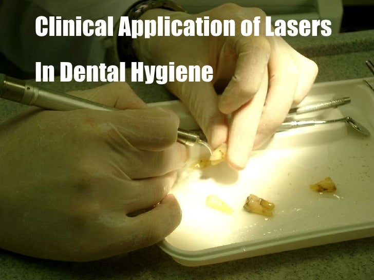 Clinical Application of Lasers In Dental Hygiene