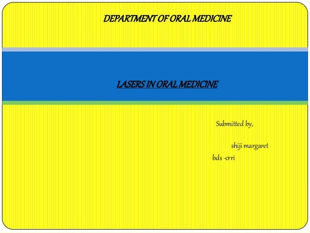 DEPARTMENT OF ORAL MEDICINE  LASERS IN ORAL MEDICINE  Submitted by,  shiji margaret  bds -crri