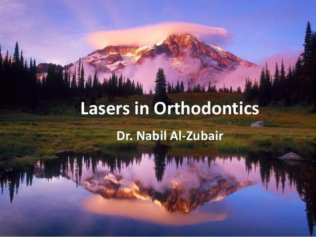 Lasers in Orthodontics    Dr. Nabil Al-Zubair