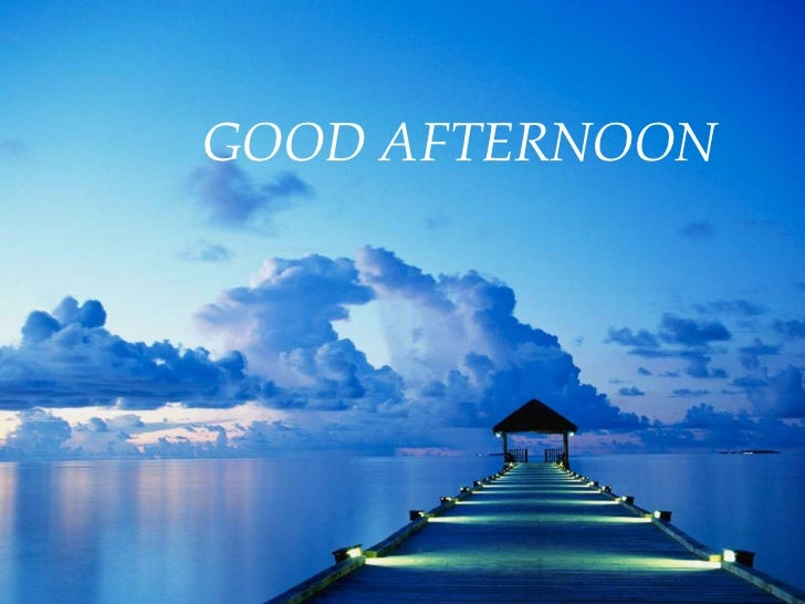 GOOD AFTERNOON<br />