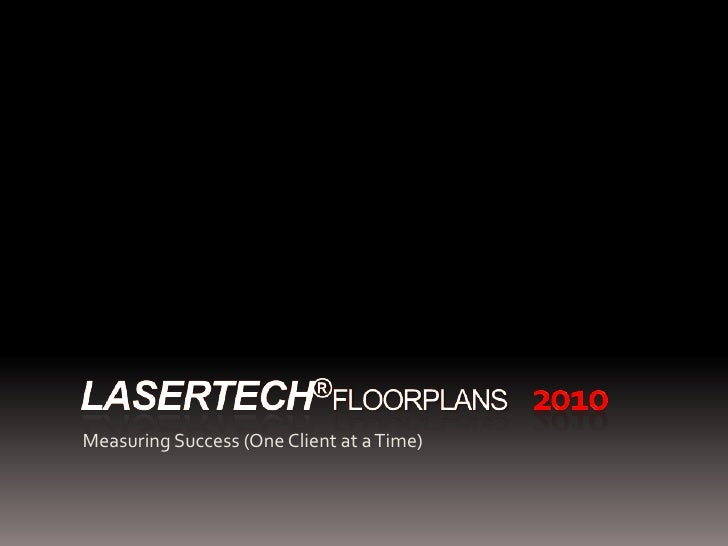 LASERTECH®Floorplans2010<br />Measuring Success (One Client at a Time)<br />