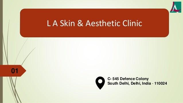 01 C- 545 Defence Colony South Delhi, Delhi, India - 110024 L A Skin & Aesthetic Clinic
