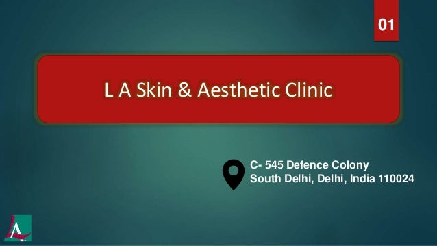 01 C- 545 Defence Colony South Delhi, Delhi, India 110024 L A Skin & Aesthetic Clinic