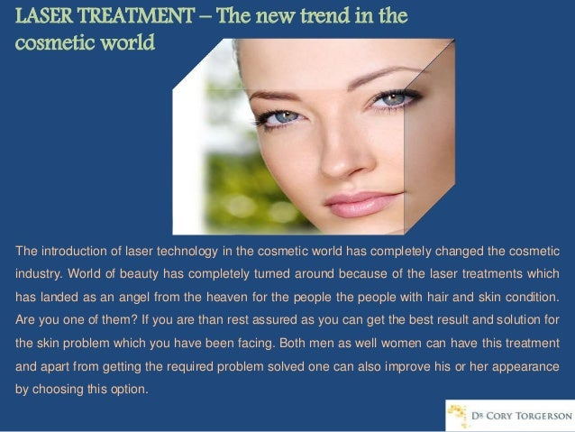 LASER TREATMENT – The new trend in the cosmetic world The introduction of laser technology in the cosmetic world has compl...