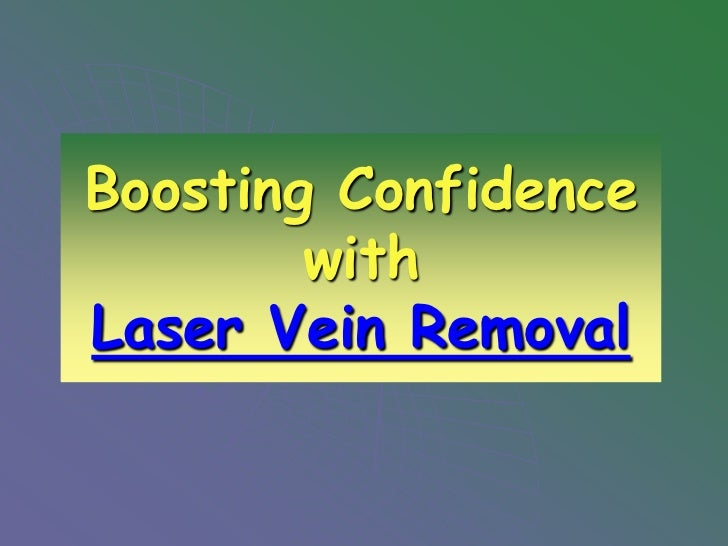 Boosting Confidence        withLaser Vein Removal