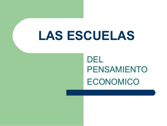 LAS ESCUELAS DEL PENSAMIENTO ECONOMICO