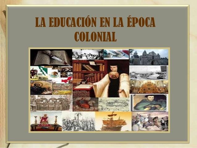 LA EDUCACIÓN EN LA ÉPOCA COLONIAL