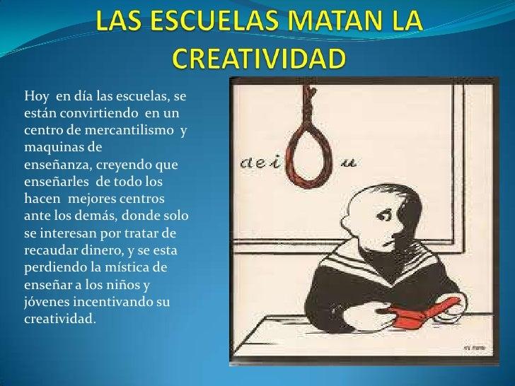 Hoy en día las escuelas, seestán convirtiendo en uncentro de mercantilismo ymaquinas deenseñanza, creyendo queenseñarles d...