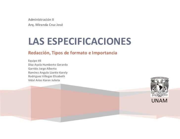 Administración IIArq. Miranda Cruz JoséLAS ESPECIFICACIONESRedacción, Tipos de formato e ImportanciaEquipo #3Diaz Ayala Hu...