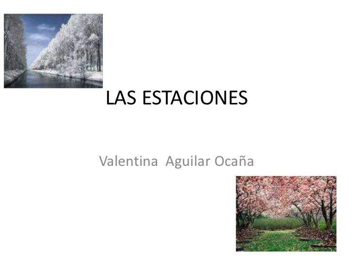LAS ESTACIONES<br />Valentina  Aguilar Ocaña<br />