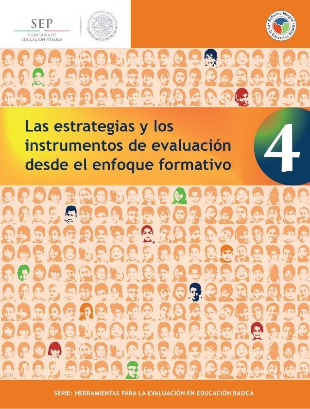 Las estrategias y losinstrumentos de evaluacióndesde el enfoque formativo  SERIE: HERRAMIENTAS PARA LA EVALUACIÓN EN EDUCA...