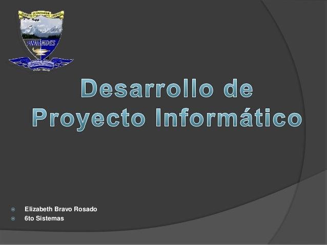    Elizabeth Bravo Rosado   6to Sistemas