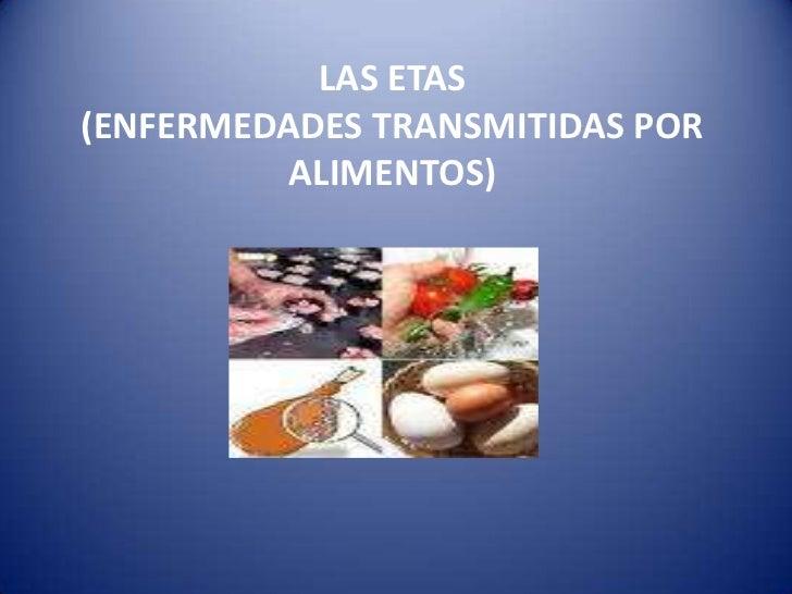 LAS ETAS(ENFERMEDADES TRANSMITIDAS POR ALIMENTOS)<br />