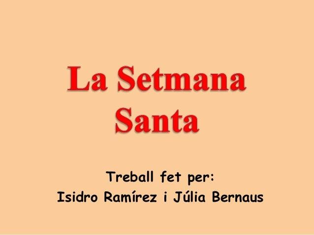 Treball fet per:Isidro Ramírez i Júlia Bernaus