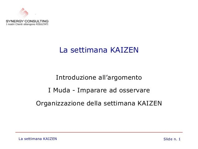 La settimana KAIZEN  Introduzione all'argomento I Muda - Imparare ad osservare Organizzazione della settimana KAIZEN  La s...