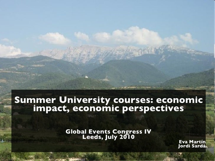 <ul><li>Summer University courses: economic impact, economic perspectives </li></ul><ul><li>Global Events Congress IV </li...