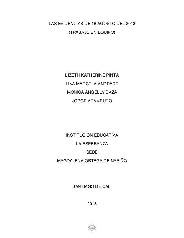 1 LAS EVIDENCIAS DE 16 AGOSTO DEL 2013 (TRABAJO EN EQUIPO) LIZETH KATHERINE PINTA LINA MARCELA ANDRADE MONICA ANGELLY DAZA...