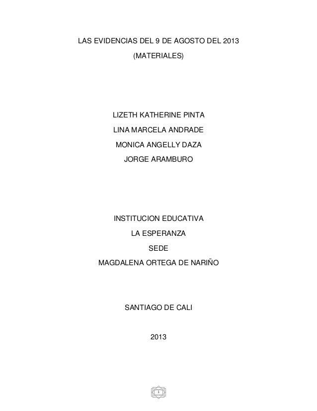 1 LAS EVIDENCIAS DEL 9 DE AGOSTO DEL 2013 (MATERIALES) LIZETH KATHERINE PINTA LINA MARCELA ANDRADE MONICA ANGELLY DAZA JOR...