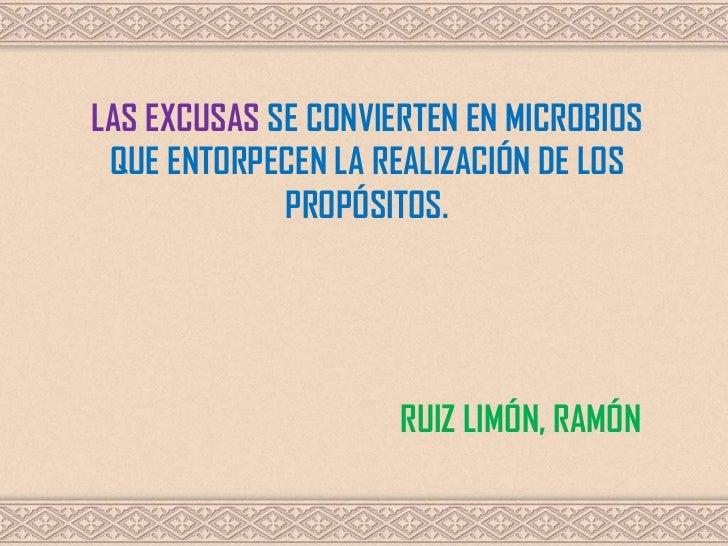 LAS EXCUSAS SE CONVIERTEN EN MICROBIOS QUE ENTORPECEN LA REALIZACIÓN DE LOS             PROPÓSITOS.                     RU...