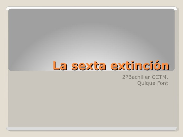 La sexta extinción 2ºBachiller CCTM. Quique Font