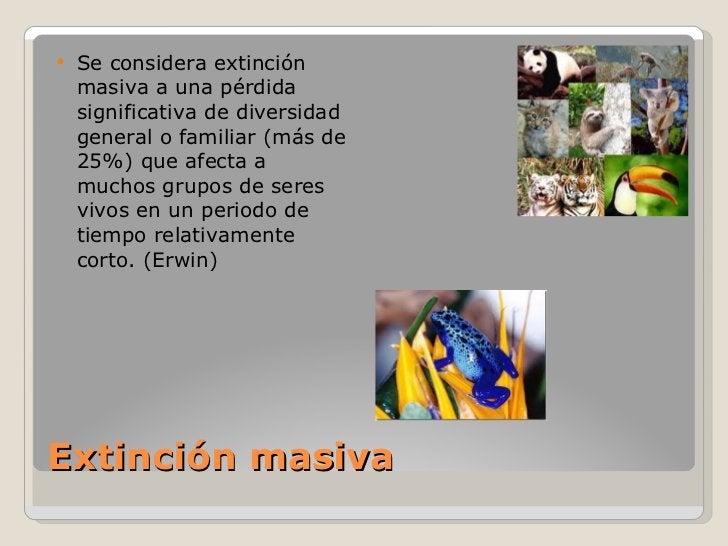 Extinción masiva <ul><li>Se considera extinción masiva a una pérdida significativa de diversidad general o familiar (más d...