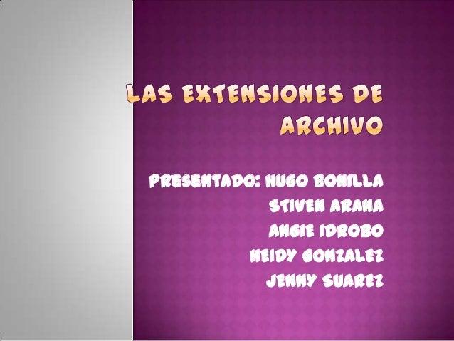 Presentado: HUGO BONILLA            STIVEN ARANA            ANGIE IDROBO          HEIDY GONZALEZ            JENNY SUAREZ