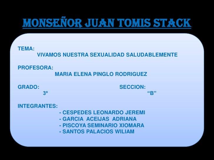 MONSEÑOR JUAN TOMIS STACK<br />TEMA:<br />             VIVAMOS NUESTRA SEXUALIDAD SALUDABLEMENTE<br />PROFESORA:<br />    ...