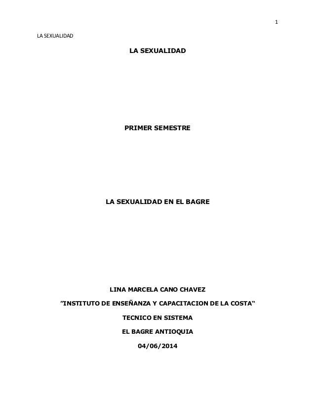 """1 LA SEXUALIDAD LA SEXUALIDAD PRIMER SEMESTRE LA SEXUALIDAD EN EL BAGRE LINA MARCELA CANO CHAVEZ """"INSTITUTO DE ENSEÑANZA Y..."""