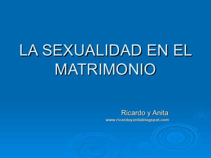 LA SEXUALIDAD EN EL MATRIMONIO Ricardo y Anita www.ricardoyanitablogspot.com