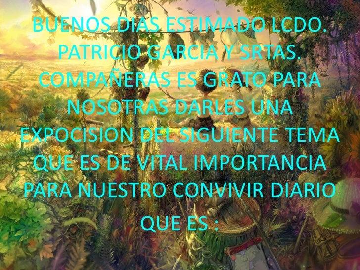 BUENOS DIAS ESTIMADO LCDO. PATRICIO GARCIA Y SRTAS. COMPAÑERAS ES GRATO PARA NOSOTRAS DARLES UNA EXPOCISION DEL SIGUIENTE ...