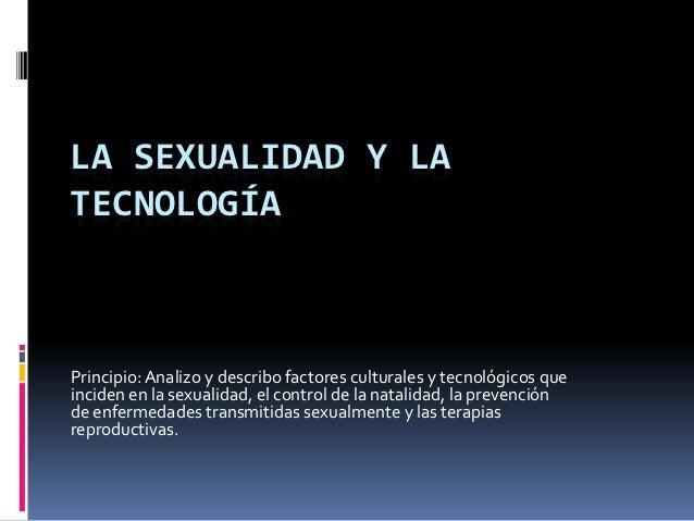LA SEXUALIDAD Y LATECNOLOGÍAPrincipio: Analizo y describo factores culturales y tecnológicos queinciden en la sexualidad, ...