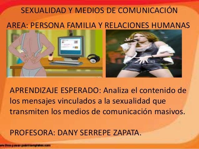 SEXUALIDAD Y MEDIOS DE COMUNICACIÓN AREA: PERSONA FAMILIA Y RELACIONES HUMANAS APRENDIZAJE ESPERADO: Analiza el contenido ...