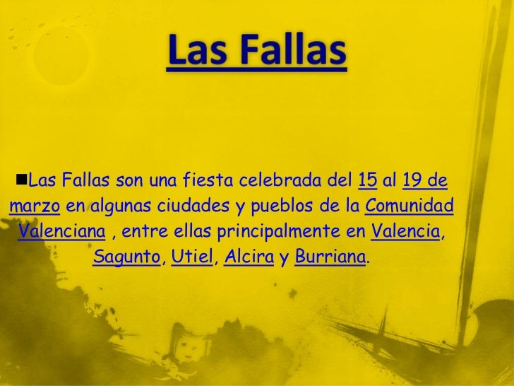 Las Fallas son una fiesta celebrada del 15 al 19 demarzo en algunas ciudades y pueblos de la Comunidad Valenciana , entre...
