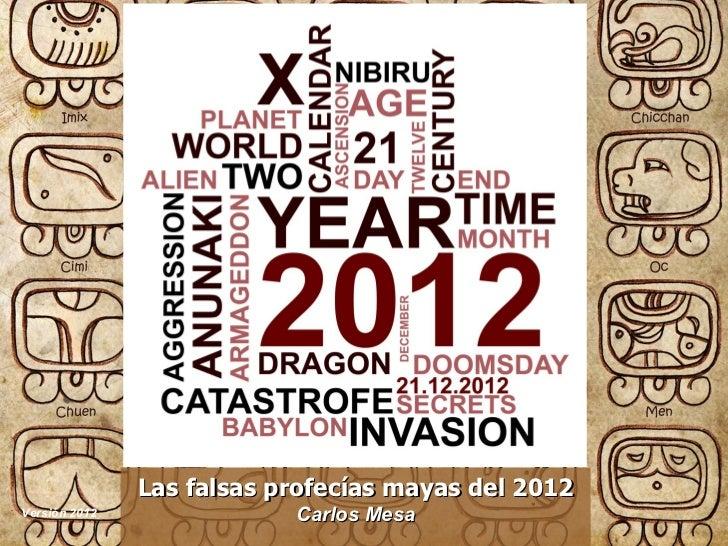 Las falsas profecías mayas del 2012Versión 2012               Carlos Mesa