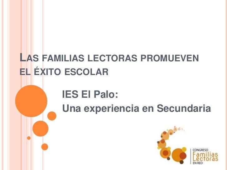 LAS FAMILIAS LECTORAS PROMUEVENEL ÉXITO ESCOLAR       IES El Palo:       Una experiencia en Secundaria