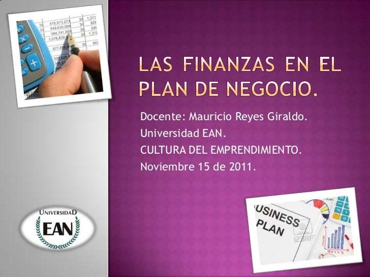 Docente: Mauricio Reyes Giraldo.Universidad EAN.CULTURA DEL EMPRENDIMIENTO.Noviembre 15 de 2011.